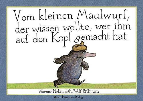 Bilderbuch Klassiker von Werner Holzwarth. Vom kleinen Maulwurf, der wissen wollte wer ihm auf den Kopf gemacht hat.